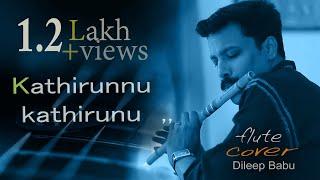 Kaathirunnu Kaathirunnu | Ennu Ninte Moideen |[ Flute] Song By, Dileep Babu ,B