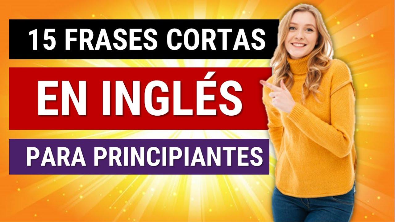15 Frases en Inglés Súper Útiles y Comunes - Aprenda Frases Cortas en Inglés