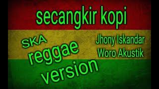 Download Mp3 Secangkir Kopi Terbaru Reggae Version || Jhonny Iskandar Cover Woro
