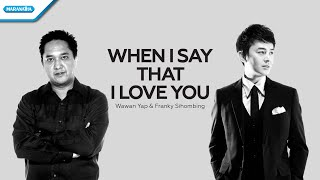 When I Say That I Love You - Wawan Yap & Franky Sihombing (with lyrics)