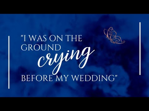 I was on the ground crying before my wedding...