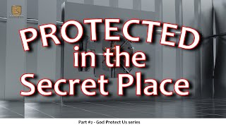 Protected in the Secret Place [Part 2 of The God Protect Us series]