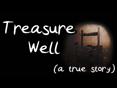 The Treasure Well A true story from my Grandfather!