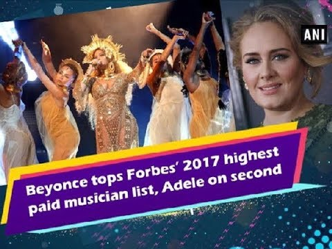 Beyonce tops Forbes' 2017 highest paid musician list, Adele on second - Hollywood News