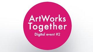 ArtWorks Together 2021 Digital Event #2 - Meet The Artists