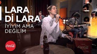Lara Di Lara - İyiyim Ama Değilim dinle ve mp3 indir