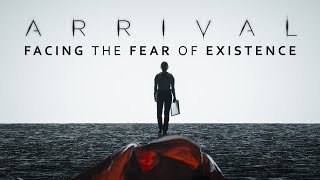 Arrival | Facing the Fear of Existence