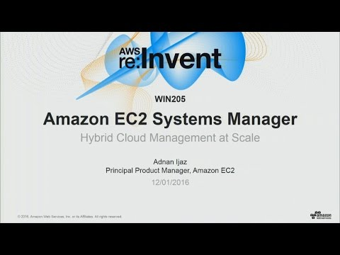 AWS re:Invent 2016: NEW LAUNCH! Amazon EC2 Systems Manager for Hybrid Cloud Management (WIN205)
