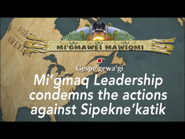 Mi'gmawei Mawio'mi Leadership condemns the actions against Mi'gmaq fishers of Sipekne'katik.
