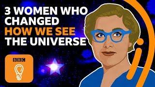 Three women who changed how we see the universe | BBC Ideas