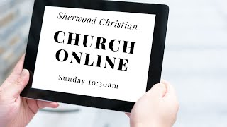Sherwood Christian Church Worship Service May 24, 2020
