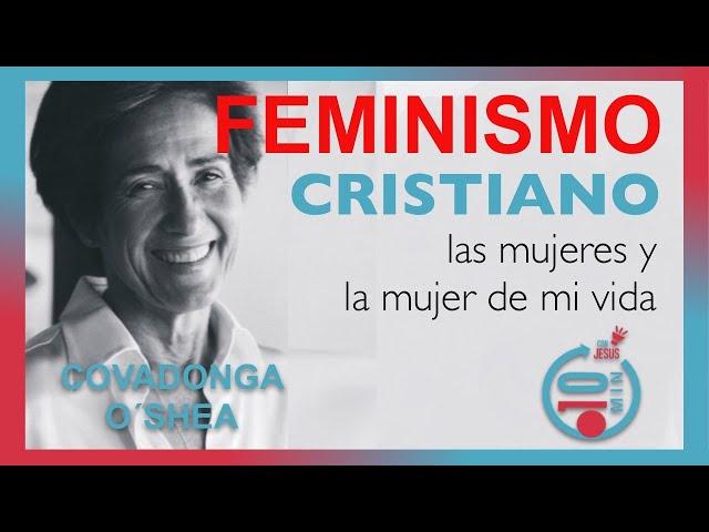 N34 Diálogos 10mcJ: Covadonga O´Shea: Feminismo cristiano, las mujeres y la mujer de mi vida