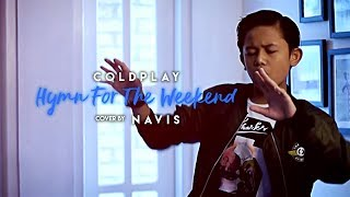 Coldplay - Hymn For The Weekend ( Cover By Navis )