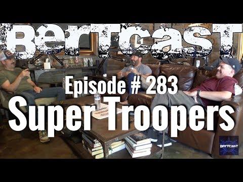 Bertcast # 283 - Super Troopers & ME