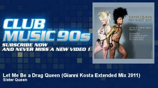 Sister Queen - Let Me Be a Drag Queen - Gianni Kosta Extended Mix 2011 - ClubMusic90s