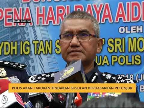 Polis akan lakukan tindakan susulan berdasarkan petunjuk