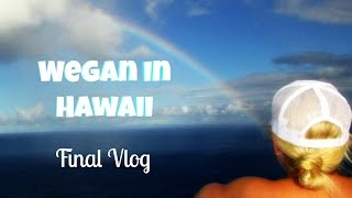 ALOHA! Wegan in Hawaii - FINAL VLOG
