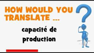 FRENCH TRANSLATION QUIZ = capacité de production