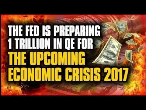 THE FED is Preparing 1 Trillion In QUANTITATIVE EASING For The Upcoming ECONOMIC COLLAPSE 2017