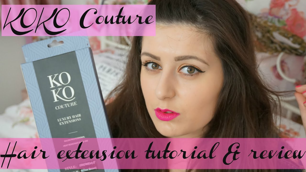Review And Hair Extension Tutorial Koko Couture Easy And