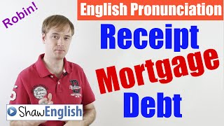 English Pronunciation: Receipt, Mortgage, Debt