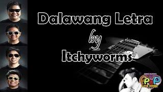 Dalawang Letra - Itchyworms (Himig Handog PPop Love Songs 2016)