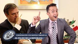 CONVERSACIÓN CON MARCELO EBRARD (2) - EL PULSO DE LA REPÚBLICA