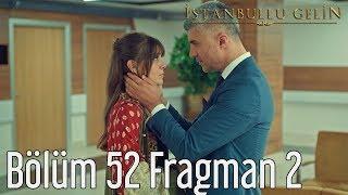 İstanbullu Gelin 52. Bölüm 2. Fragman