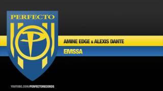 Alexis Dante & Amine Edge - Eivissa (Original Mix)
