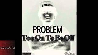 Watch Problem Too On To Be Off video