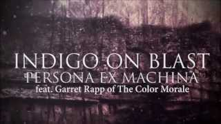 "Indigo On Blast - ""Persona Ex Machina"" feat. Garret Rapp of The Color Morale (Lyric Video)"