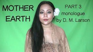 Mother Earth Part 3 monologue for actors written by D. M. Larson