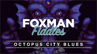 Foxman Fiddles: Octopus City Blues