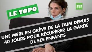 LE TOPO - Une mère en grève de la faim depuis 40 jours pour récupérer la garde de ses enfants