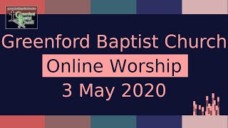 Greenford Baptist Church Sunday Worship (live-streamed) - 3 May 2020