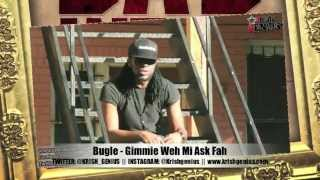 Bugle - Gimmie Weh Mi Ask Fah [Bad Intro Reloaded Riddim] Jan 2013
