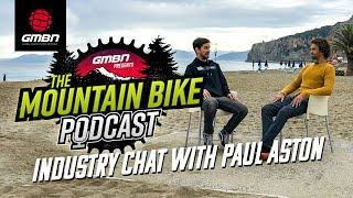 Has Mountain Bike Geometry Reached Its Extreme? With Paul Aston   The GMBN Podcast Ep. 25
