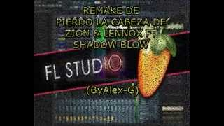 Remake de Pierdo la cabeza de Zion y Lennox Ft  Shadow Blow (By Alex G)