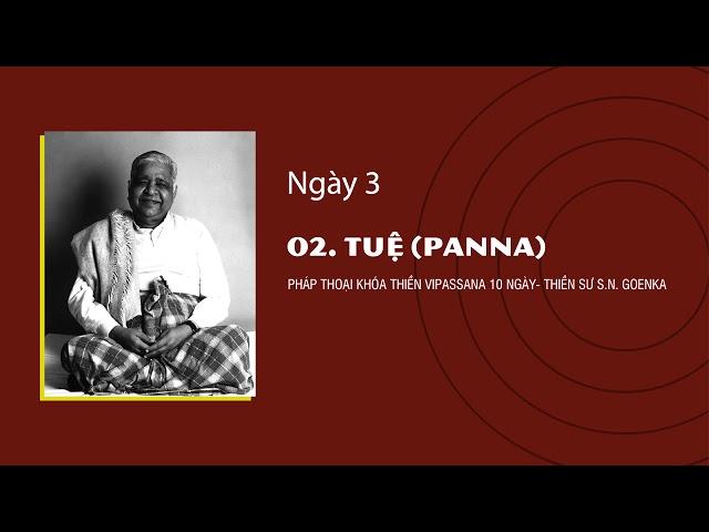 02. TUỆ (Paññā)- NGÀY 3 - S.N. Goenka - Pháp Thoại Khóa Thiền Vipassana 10 Ngày