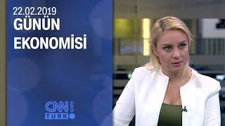 Günün Ekonomisi 22.02.2019 Cuma