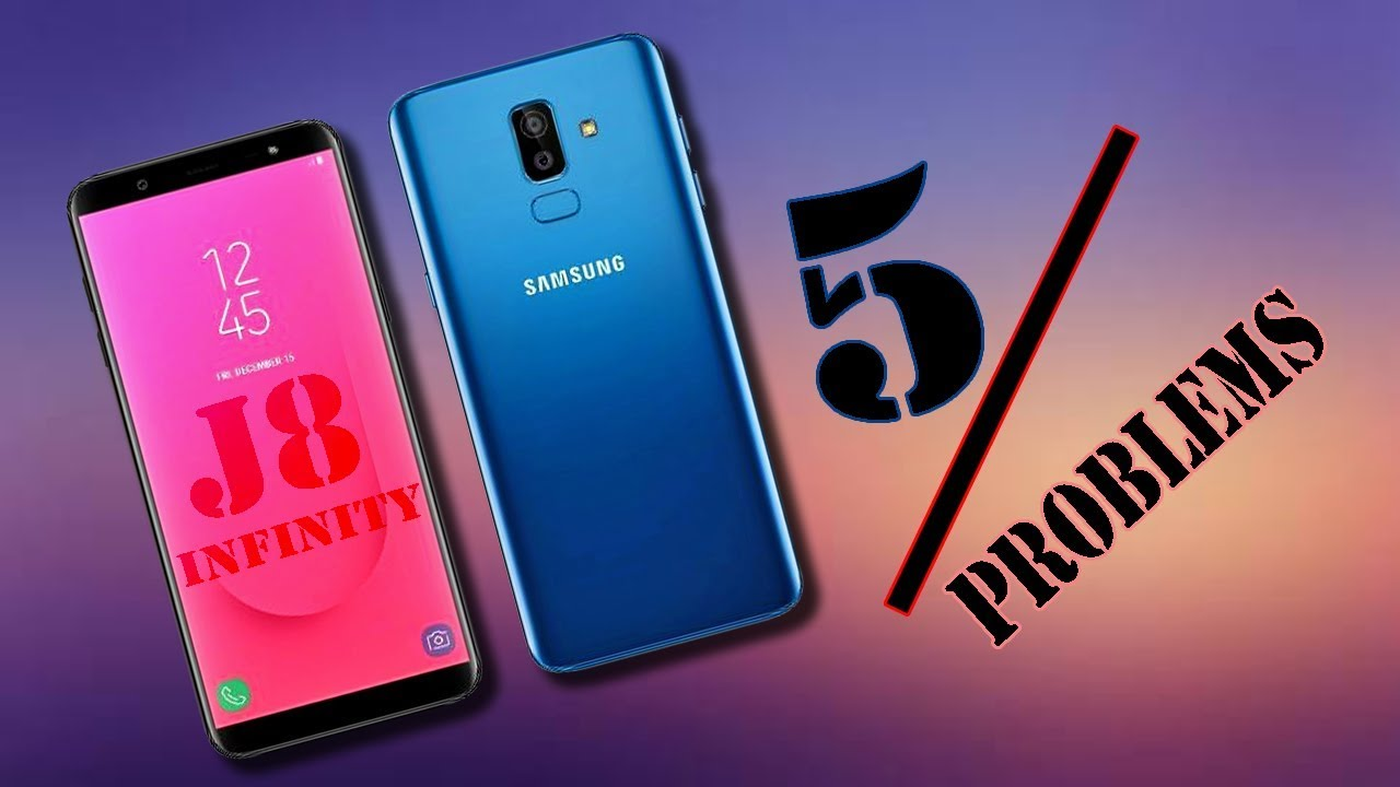 5 Problems Samsung Galaxy J8 Infinity Youtube