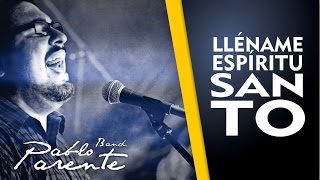 LLÉNAME ESPÍRITU SANTO. Letra. Pablo Parente & Band.