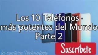 Los 10 teléfonos más potentes del Mundo | Parte 2