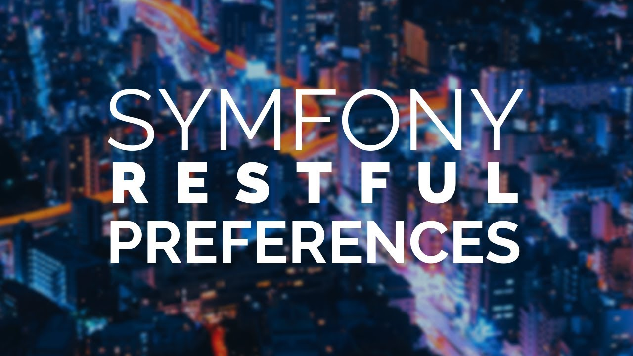 17 - Preferences in Symfony 4 REST (Trivial)
