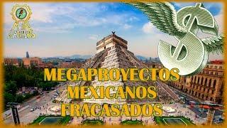 Megaproyectos mexicanos fracasados | Primera parte