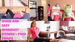 Quick and Easy Fitness/ Workouts + Food Swaps!