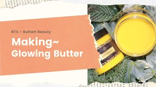 Behind the Scenes ~ Glowing Butter by ButtaH Beauty