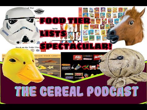 The Cereal Podcast : FOOD TIER LIST SPECTACULAR! (Who makes this crap?!)