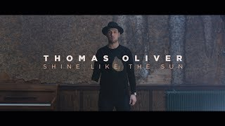 Thomas Oliver - Shine Like The Sun [Official Music Video]