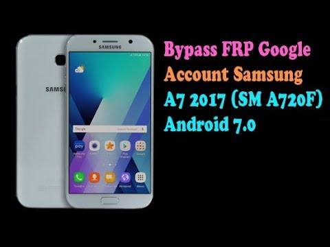Bypass Frp Google Account Samsung A7 2017 Sm A720f Android 7 0